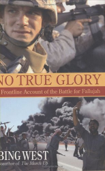 Bing West: No True Glory: A Frontline Account of the Battle for Fallujah