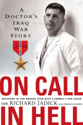 Cdr. Richard Jadick: On Call In Hell: A Doctor's Iraq War Story