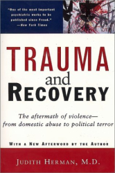 Judith Herman: Trauma and Recovery: The Aftermath of Violence--from Domestic Abuse to Political Terror