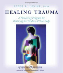 Peter A. Levine: Healing Trauma: A Pioneering Program for Restoring the Wisdom of Your Body