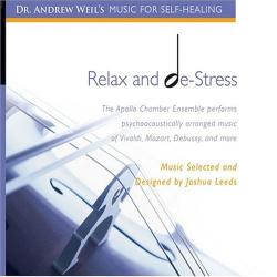 Andrew Weil M.D. & Joshua Leeds - Relax & De-Stress, Music for  Self-Healing