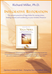 Richard Miller: Integrative Restoration: The Ancient Practice of Yoga Nidra for Easing Stress, Healing Trauma and Awakening to your Timeless Presence