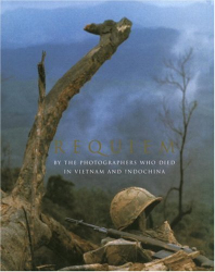 Horst Faas and Tim Page, Editors: Requiem: By the Photographers Who Died in Vietnam and Indochina