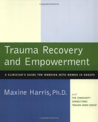 Maxine Harris: Trauma Recovery and Empowerment: A Clinician's Guide for Working with Women in Groups