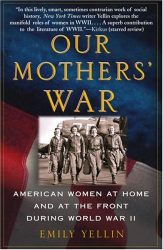 Emily Yellin: Our Mothers' War: American Women at Home and at the Front During World War II