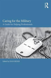 Joan Beder, Editor: Caring for the Military: A Guide for Helping Professionals