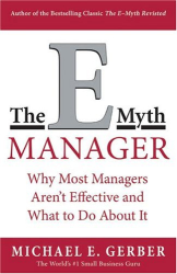 Michael E. Gerber: The E-Myth Manager: Why Management Doesn't Work-And What to Do About It