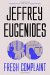 Jeffrey Eugenides: Fresh Complaint: Stories