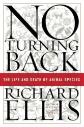 Richard Ellis: No Turning Back : The Life and Death of Animal Species