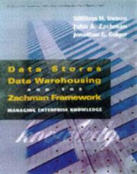 William H. Inmon: Data Stores, Data Warehousing, and the Zachman Framework: Managing Enterprise Knowledge (McGraw-Hill Series on Data Warehousing and Data Management)