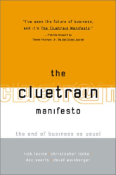 Christopher Locke: The Cluetrain Manifesto: The End of Business as Usual