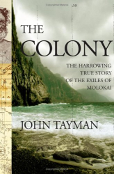 John Tayman: The Colony : The Harrowing True Story of the Exiles of Molokai