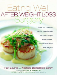 Patt Levine: Eating Well After Weight Loss Surgery: Over 140 Delicious Low-Fat, High-Protein Recipes to Enjoy in the Weeks, Months and Years after Surgery