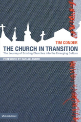 Tim Conder: The Church in Transition: The Journey of Existing Churches into the Emerging Culture (Emergentys)