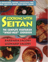 """Cooking with Seitan: The Complete Vegetarian """"Wheat-Meat"""" Cookbook: by Barbara and Leonard Jacobs"""