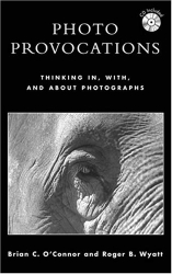 Brian C. O'Connor: Photo Provocations: Thinking In, With, and About Photographs