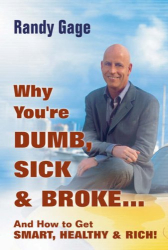 Randy Gage: Why you're dumb, sick and broke