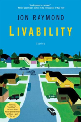 Jon Raymond: Livability: Stories