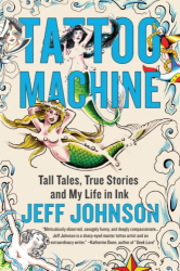 Jeff Johnson: Tattoo Machine: Tall Tales, True Stories, and My Life in Ink