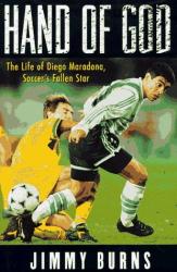 Jimmy Burns: Hand of God: The Life of Diego Maradona