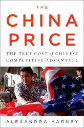 Alexandra Harney: The China Price: The True Cost of Chinese Competitive Advantage
