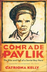 Catriona Kelly: Comrade Pavlik: The Rise and Fall of a Soviet Boy Hero