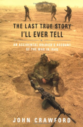 John Crawford: The Last True Story I'll Ever Tell: An Accidental Soldier's Account of the War in Iraq