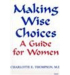 Charlotte E. Thompson: Making Wise Choices: A Guide for Women