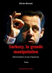 Olivier Bonnet: Sarkozy, la grande manipulation - Dénonciation d'une imposture
