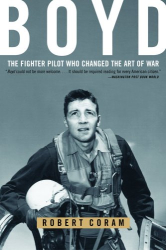 Robert Coram: Boyd: The Fighter Pilot Who Changed the Art of War