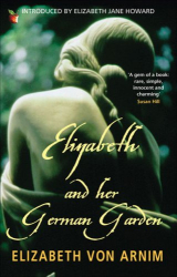 Elizabeth von Arnim: Elizabeth And Her German Garden