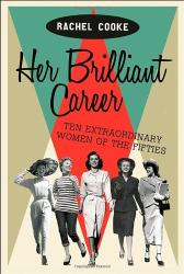 Rachel Cooke: Her Brilliant Career: Ten Extraordinary Women of the Fifties