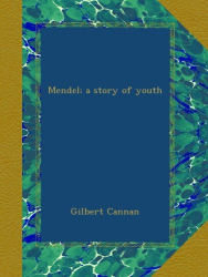 Gilbert Cannan: Mendel; a story of youth