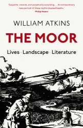 William Atkins: The Moor: Lives Landscape Literature