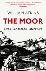 William Atkins: The Moor: Lives Landscape Literature