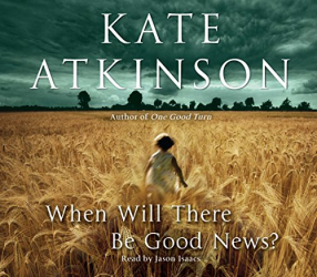 Kate Atkinson: When Will There Be Good News? (audio book)