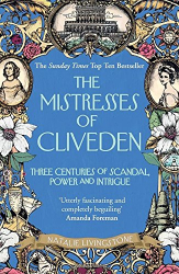 Natalie Livingstone: The Mistresses of Cliveden: Three Centuries of Scandal, Power and Intrigue in an English Stately Home