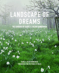 Isabel Bannerman: Landscape of Dreams: The Gardens of Isabel and Julian Bannerman