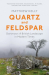Matthew Kelly: Quartz and Feldspar: Dartmoor - A British Landscape in Modern Times