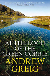 Andrew Greig: At the Loch of the Green Corrie
