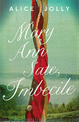 Alice Jolly: Mary Ann Sate, Imbecile