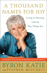Byron Katie: A Thousand Names for Joy: Living in Harmony with the Way Things Are