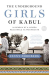 Jenny Nordberg: The Underground Girls of Kabul: In Search of a Hidden Resistance in Afghanistan