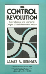 James R. Beniger: The Control Revolution: Technological and Economic Origins of the Information Society