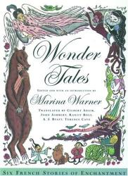 Marina Warner: Wonder Tales: Six French Stories of Enchantment