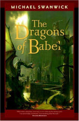 Michael Swanwick: The Dragons of Babel