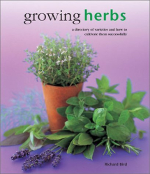Richard Bird: Growing Herbs: A Directory of Varieties and How to Cultivate Them Successfully (Kitchen Garden Library)