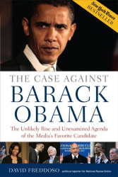 David Freddoso: The Case Against Barack Obama: The Unlikely Rise and Unexamined Agenda of the Media's Favorite Candidate