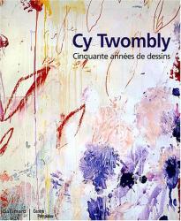 : Cy Twombly : Cinquante années de dessins