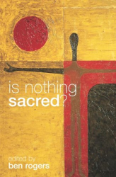 ed. Ben Rogers: Is Nothing Sacred?